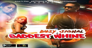 Busy Signal Baddest Whine