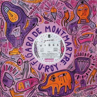 Good Vibes - Figaro de Montmartre, U-Roy' New EP