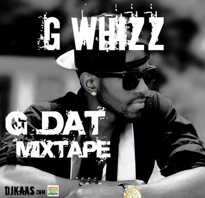 G Whizz - G DAT official mixtape by DJ KAAS [May 2013]
