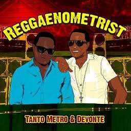 Tanto Metro & Devonte - Reggaenometrists album 2019!!