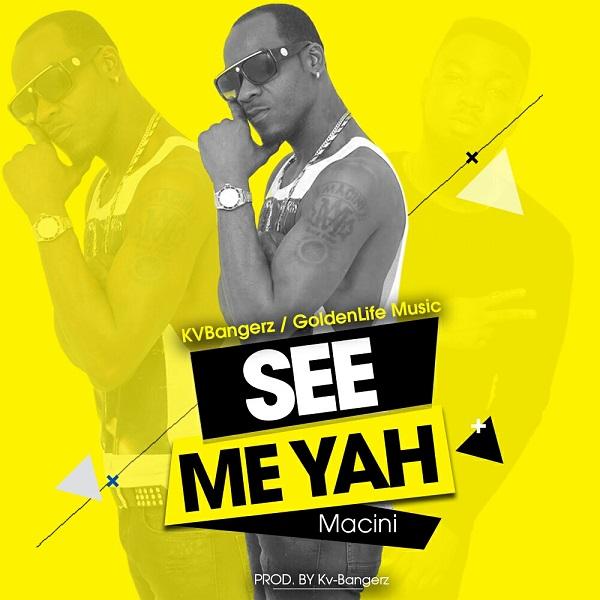 dancehall artiste Macini - See Me Yah