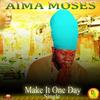 Aima Moses 'Make It One Day'