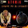 Atomik - Shake Up Di Planet