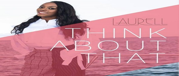 Laurell Releases 'Think About That' and 'Crazy Love