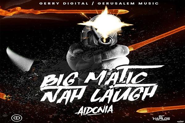 Aidonia - Big Matic Nah Laugh