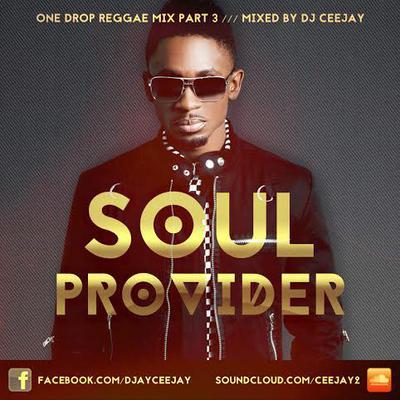 DJ CeeJay presents SOUL PROVIDER III (ONE DROP REGGAE MIX 2015)